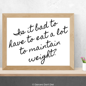 Is it bad to have to eat a lot to maintain weight_